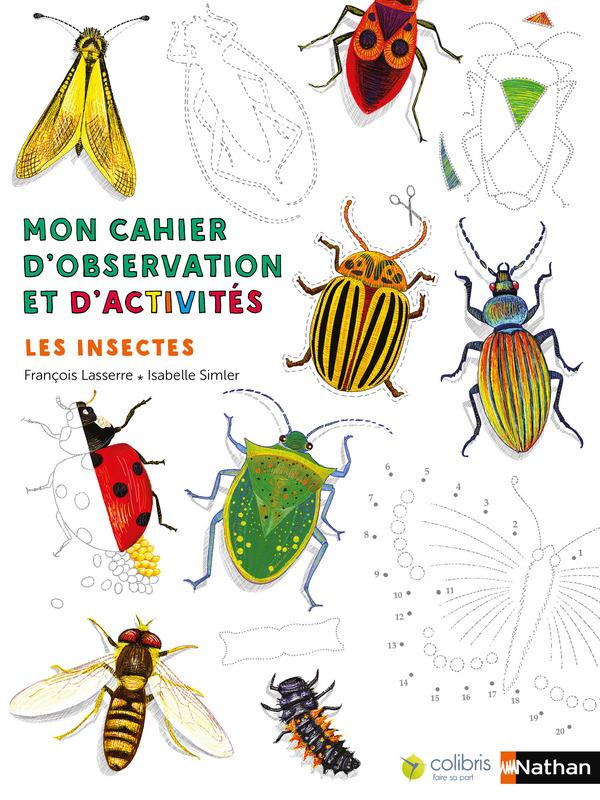 mon cahier d 39 observation et d 39 activit s les insectes mouvement colibris. Black Bedroom Furniture Sets. Home Design Ideas